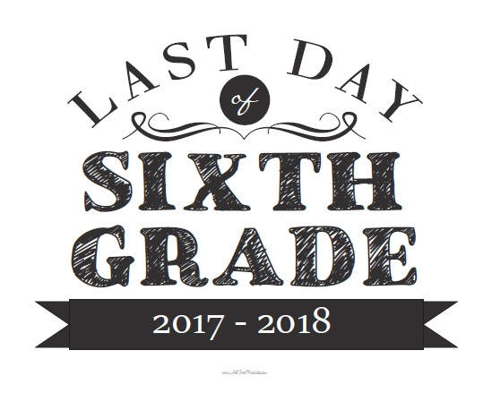 Free Printable Last Day of Sixth Grade Sign